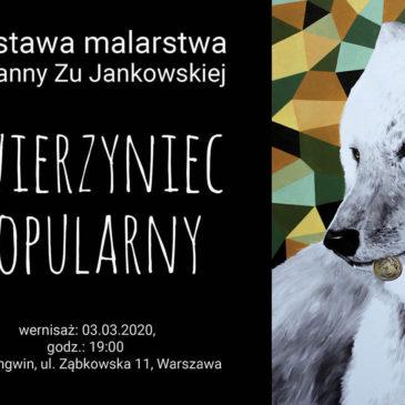 """Wernisaż wystawy indywidualnej """"Zwierzyniec popularny"""" 03.03.2020 / 19:00 / Ząbkowska 11 / Warszawa"""